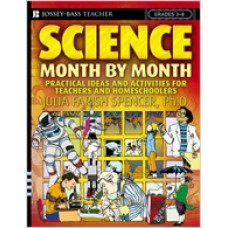Science Month by Month, Grades 3 - 8: Practical Ideas and Activities for Teachers and Homeschoolers