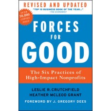 Forces for Good: The Six Practices of High-Impact Nonprofits, Revised and Updated