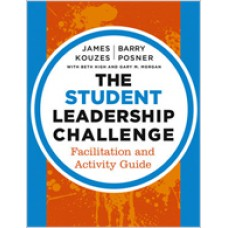The Student Leadership Challenge: Facilitation and Activity Guide, Apr/2013