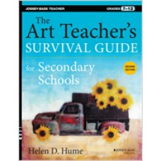 The Art Teacher's Survival Guide for Secondary Schools: Grades 7-12, 2nd Edition, Feb/2014
