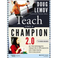 Teach Like a Champion 2.0: 62 Techniques that Put Students on the Path to College, Dec/2014