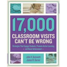 17,000 Classroom Visits Can't Be Wrong: Strategies That Engage Students, Promote Active Learning, And Boost Achievement, 23/Feb/2015