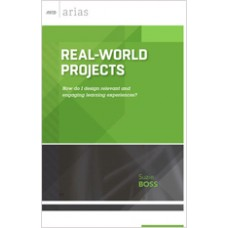 Real-World Projects: How Do I Design Relevant And Engaging Learning Experiences? (ASCD Arias), Jan/2015