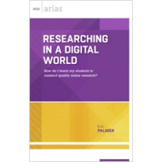 Researching In A Digital World: How Do I Teach My Students To Conduct Quality Online Research? (ASCD Arias), Jan/2015