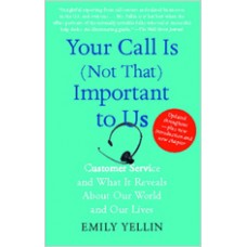Your Call Is (Not That) Important to Us: Customer Service and What It Reveals about Our World and Our Lives, Aug/2010