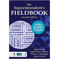The Superintendent's Fieldbook: A Guide for Leaders of Learning, May/2013
