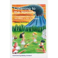 Listening to the Volcano: Conversations That Open Our Minds to New Possibilities