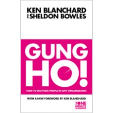 Gung Ho!: How To Motivate People In Any Organization (The One Minute Manager), Sep/2011