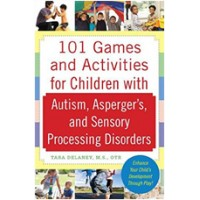 101 Games and Activities for Children with Autism, Asperger's and Sensory Processing Disorders, July/2009