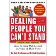 Dealing With People You Can't Stand: How to Bring Out the Best in People at Their Worst, Revised and Expanded 3rd Edition