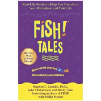 Fish Tales: Real Stories to Help Transform Your Workplace and Your Life