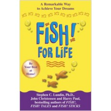 Fish! For Life: A Remarkable Way to Achieve Your Dream