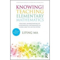 Knowing and Teaching Elementary Mathematics: Teachers' Understanding of Fundamental Mathematics in China and the United States, 3rd Edition