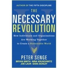 The Necessary Revolution: How Individuals and Organizations Are Working Together to Create a Sustainable World, April/2010