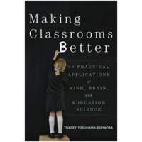Making Classrooms Better: 50 Practical Applications of Mind, Brain, and Education Science, Apr/2014