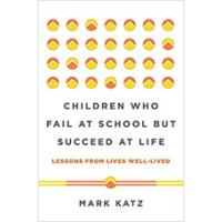 Children Who Fail at School But Succeed at Life: Lessons from Lives Well-Lived