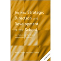 The New Strategic Direction and Development of the School: Key Frameworks for School Improvement Planning