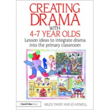 Creating Drama with 4-7 Year Olds: Lesson Ideas to Integrate Drama into the Primary Curriculum, Nov/2009