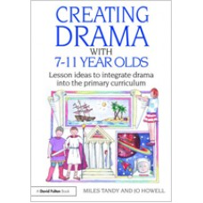 Creating Drama with 7-11 Year Olds: Lesson Ideas to Integrate Drama into the Primary Curriculum, Nov/2009