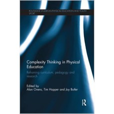 Complexity Thinking in Physical Education: Reframing Curriculum, Pedagogy and Research, Sep/2014