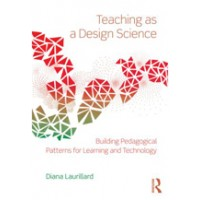 Teaching as a Design Science: Building Pedagogical Patterns for Learning and Technology, Mar/2012