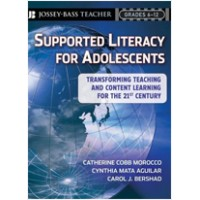 Supported Literacy for Adolescents: Transforming Teaching and Content Learning for the 21st Century