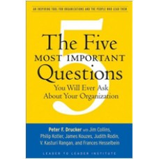 The Five Most Important Questions You Will Ever Ask About Your Organization, March/2008