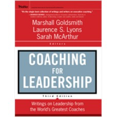 Coaching for Leadership: The Practice of Leadership Coaching from the World's Greatest Coaches, 3rd Edition