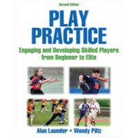Play Practice: Engaging and Developing Skilled Players from Beginner to Elite, 2nd Edition