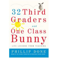 32 Third Graders and One Class Bunny: Life Lessons from Teaching, Sep/2009