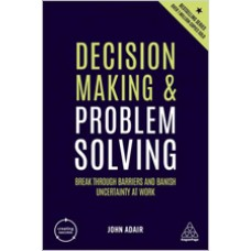 Decision Making and Problem Solving Strategies: Break Through Barriers and Banish Uncertainty at Work, July/2019