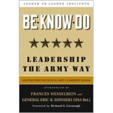 Be * Know * Do: Leadership the Army Way, Adapted from the Official Army Leadership Manual