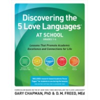 Discovering the 5 Love Languages at School (Grades 1-6): Lessons that Promote Academic Excellence and Connections for Life, Feb/2015