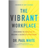 The Vibrant Workplace: Overcoming the Obstacles to Building a Culture of Appreciation, April/2017