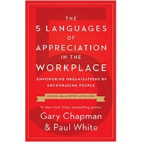 The 5 Languages of Appreciation in the Workplace: Empowering Organizations by Encouraging People, (New Edition), Jan/2019