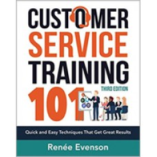 Customer Service Training 101: Quick and Easy Techniques That Get Great Results, 3rd Edition, Dec/2018