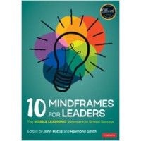 10 Mindframes for Leaders: The Visible Learning(r) Approach to School Success, Sep/2020