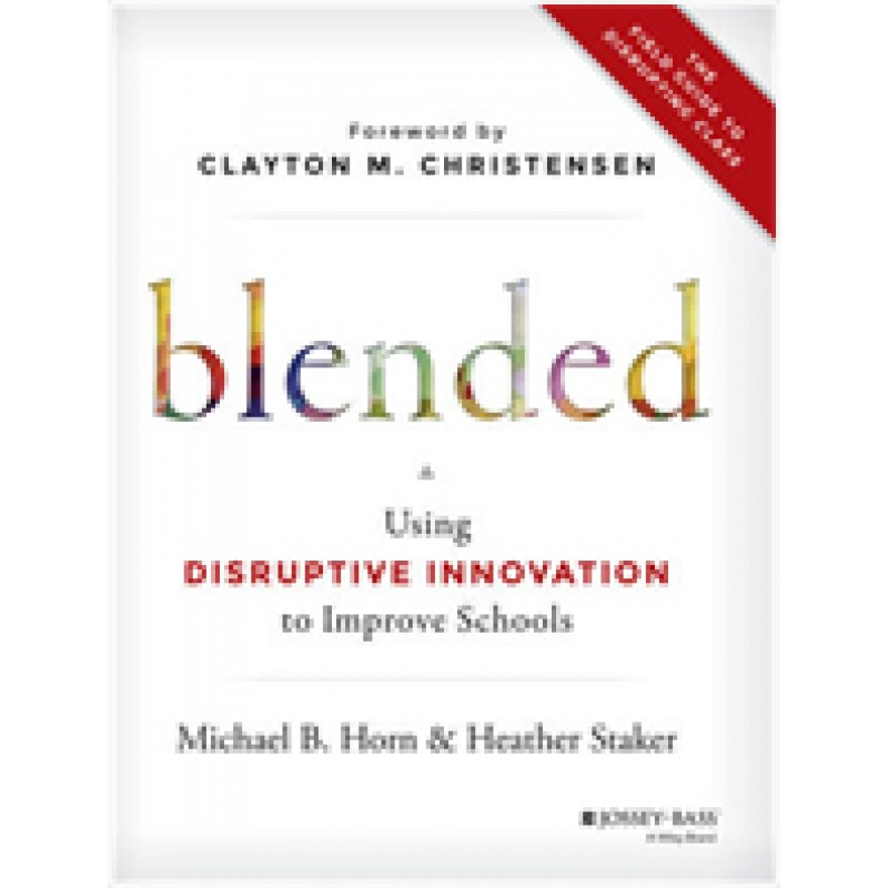 Blended: Using Disruptive Innovation to Improve Schools, Oct/2014