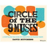 Circle of the 9 Muses: A Storytelling Field Guide for Innovators and Meaning Makers, July/2015
