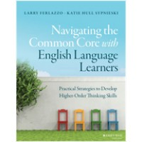 Navigating the Common Core with English Language Learners: Practical Strategies to Develop Higher-Order Thinking Skills, April/2016