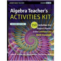 Algebra Teacher's Activities Kit: 150 Activities that Support Algebra in the Common Core Math Standards, Grades 6-12, 2nd Edition
