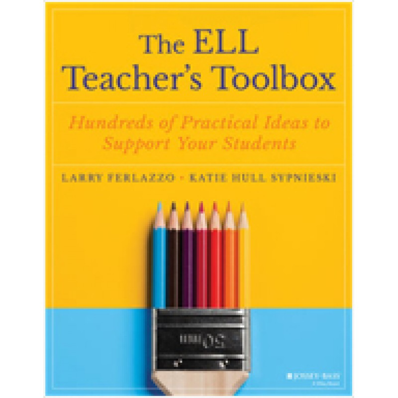 The ELL Teacher's Toolbox: Hundreds of Practical Ideas to Support Your Students, Apr/2018