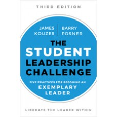 The Student Leadership Challenge: Five Practices for Exemplary Leaders, 3rd Edition, Feb/2018