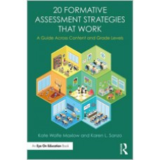 20 Formative Assessment Strategies That Work: A Guide Across Content and Grade Levels, Oct/2017