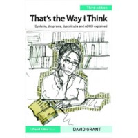 That's the Way I Think: Dyslexia, dyspraxia, ADHD and dyscalculia explained, 3rd Edition