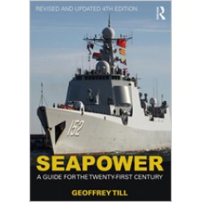 Seapower: A Guide for the Twenty-First Century, Revised and Updated 4th Edition