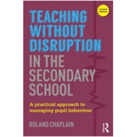 Teaching without Disruption in the Secondary School: A Practical Approach to Managing Pupil Behaviour, 2nd Edition