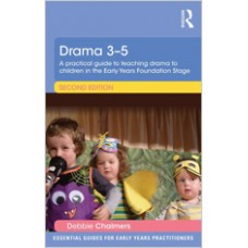Drama 3-5: A Practical Guide to Teaching Drama to Children in the Early Years Foundation Stage, Sep/2014
