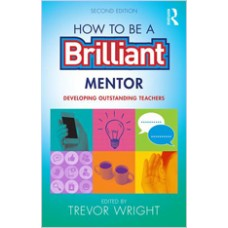 How to be a Brilliant Mentor: Developing Outstanding Teachers, 2nd Edition