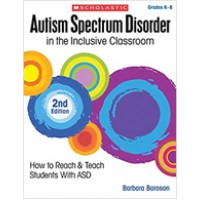 Autism Spectrum Disorder in the Inclusive Classroom: How to Reach & Teach Students with ASD, 2nd Edition